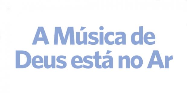 A música de Deus está no ar - 02/08/17