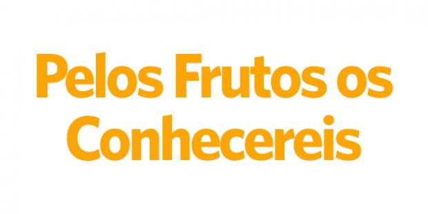 Pelos Frutos os conhecereis - 08/11/18